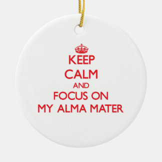 Keep Calm and focus on My Alma Mater Christmas Ornaments