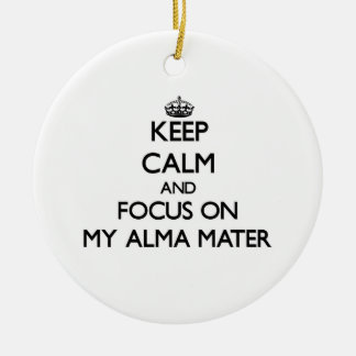 Keep Calm and focus on My Alma Mater Christmas Tree Ornaments