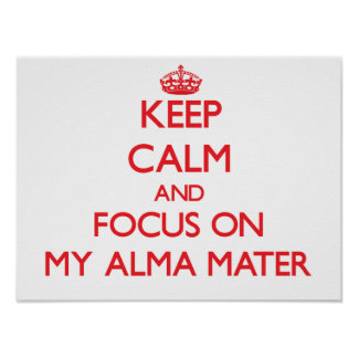 Keep Calm and focus on My Alma Mater Poster