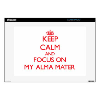"""Keep calm and focus on MY ALMA MATER 15"""" Laptop Decals"""