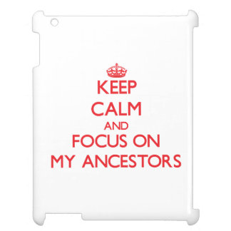 Keep calm and focus on MY ANCESTORS Case For The iPad
