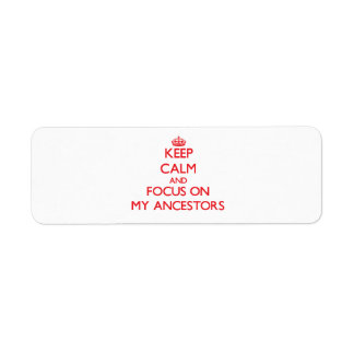 Keep calm and focus on MY ANCESTORS Labels
