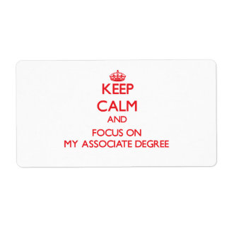 Keep calm and focus on MY ASSOCIATE DEGREE Shipping Labels