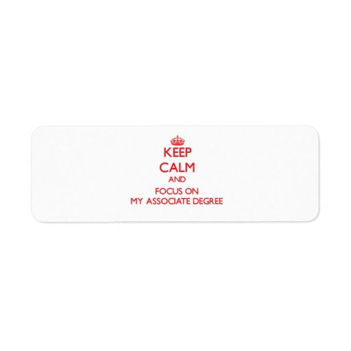 Keep calm and focus on MY ASSOCIATE DEGREE Return Address Labels