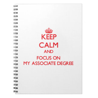Keep calm and focus on MY ASSOCIATE DEGREE Notebook