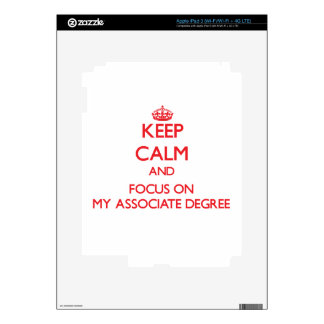 Keep calm and focus on MY ASSOCIATE DEGREE Skins For iPad 3