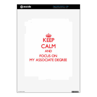 Keep Calm and focus on My Associate Degree Decal For iPad 2