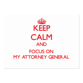 Keep Calm and focus on My Attorney General Business Card