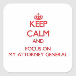 Keep Calm and focus on My Attorney General Square Sticker