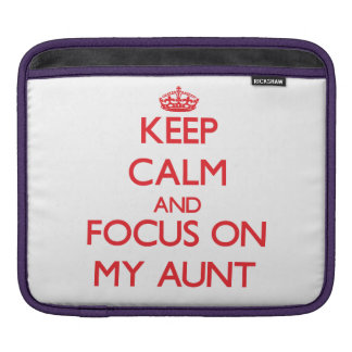 Keep calm and focus on MY AUNT Sleeve For iPads