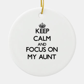 Keep Calm And Focus On My Aunt Christmas Ornaments