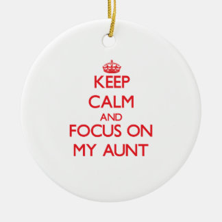 Keep calm and focus on MY AUNT Ornament