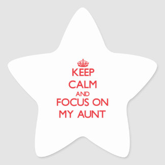 Keep Calm and focus on My Aunt Star Sticker
