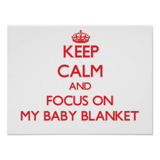 Keep Calm and focus on My Baby Blanket Poster