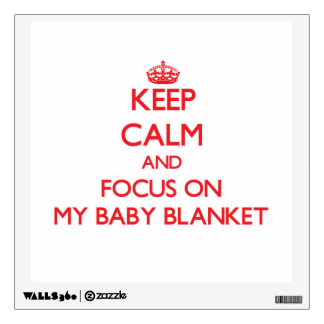 Keep Calm and focus on My Baby Blanket Wall Sticker