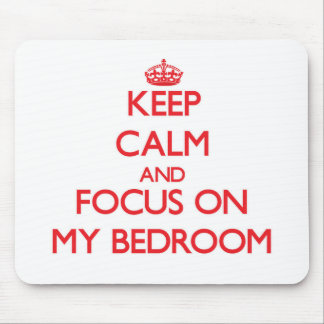 Keep Calm and focus on My Bedroom Mouse Pad