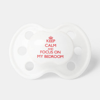 Keep Calm and focus on My Bedroom Baby Pacifiers