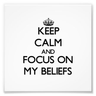 Keep Calm and focus on My Beliefs Photograph