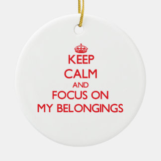 Keep Calm and focus on My Belongings Christmas Ornaments