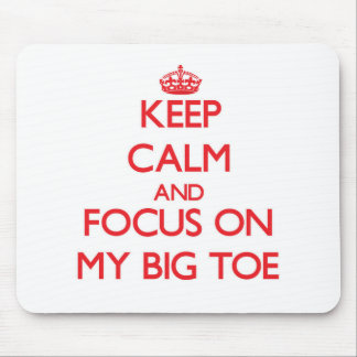 Keep Calm and focus on My Big Toe Mouse Pad