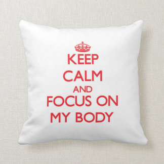 Keep Calm and focus on My Body Pillow