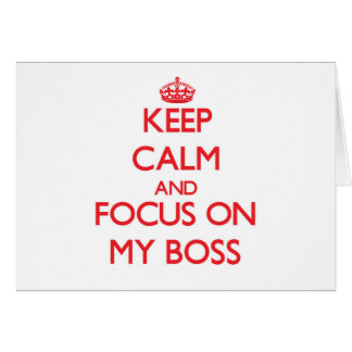 Keep Calm and focus on My Boss Card