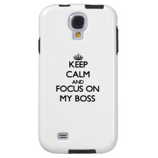 Keep Calm and focus on My Boss Galaxy S4 Case