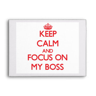 Keep Calm and focus on My Boss Envelopes