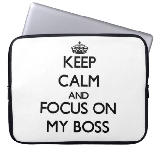 Keep Calm and focus on My Boss Laptop Computer Sleeves