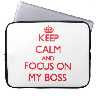 Keep Calm and focus on My Boss Laptop Computer Sleeve