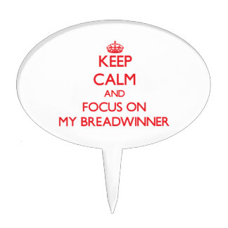 Keep Calm and focus on My Breadwinner Cake Pick