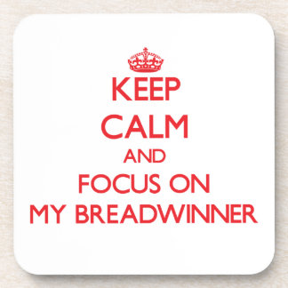 Keep Calm and focus on My Breadwinner Drink Coaster