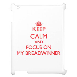 Keep Calm and focus on My Breadwinner Case For The iPad 2 3 4