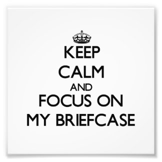 Keep Calm and focus on My Briefcase Photograph