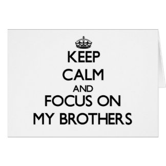 Keep Calm and focus on My Brothers Greeting Cards
