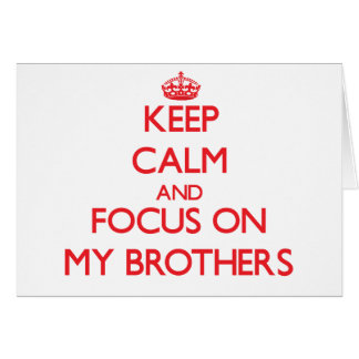 Keep Calm and focus on My Brothers Greeting Card