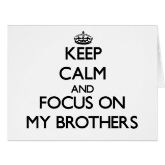 Keep Calm and focus on My Brothers Card