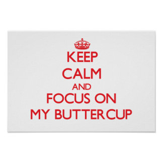 Keep Calm and focus on My Buttercup Posters