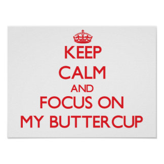 Keep Calm and focus on My Buttercup Poster