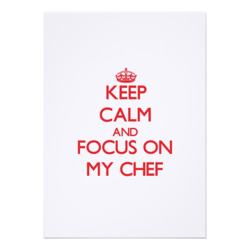 Keep Calm and focus on My Chef Invite