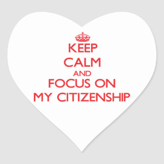 Keep Calm and focus on My Citizenship Heart Stickers