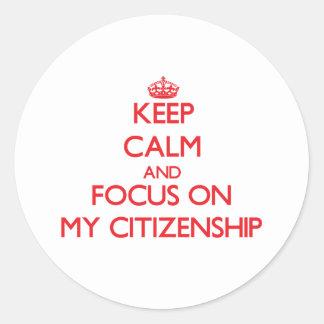 Keep Calm and focus on My Citizenship Round Sticker