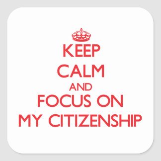 Keep Calm and focus on My Citizenship Stickers