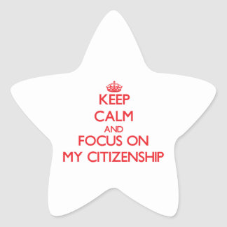 Keep Calm and focus on My Citizenship Star Stickers
