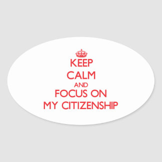 Keep Calm and focus on My Citizenship Oval Stickers