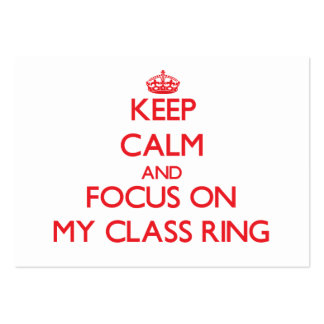 Keep Calm and focus on My Class Ring Business Cards