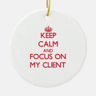 Keep Calm and focus on My Client Christmas Ornaments
