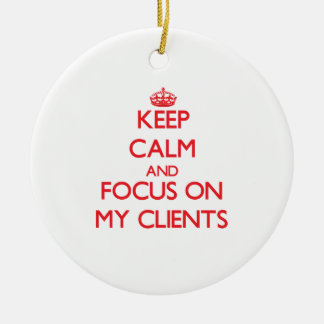 Keep Calm and focus on My Clients Christmas Tree Ornaments