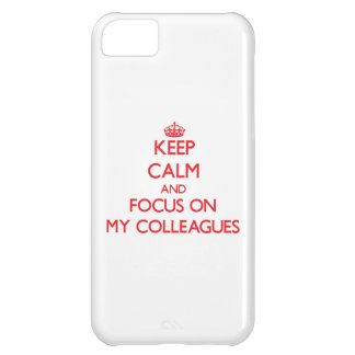 Keep Calm and focus on My Colleagues Cover For iPhone 5C