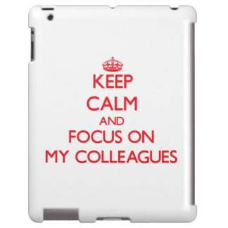 Keep Calm and focus on My Colleagues